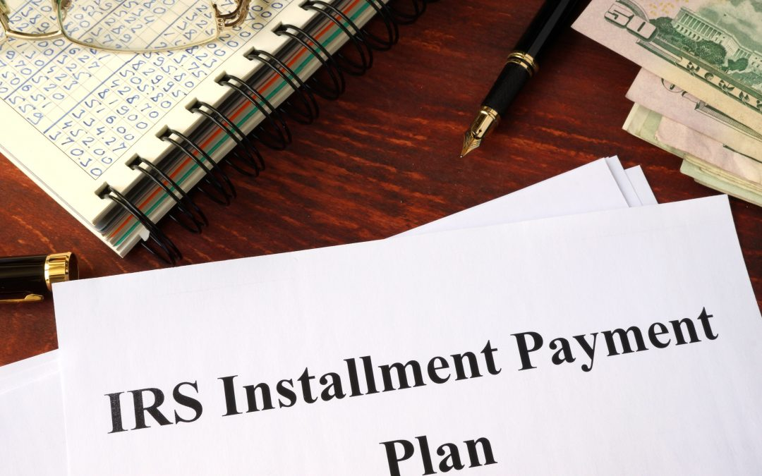Have an installment agreement or payment plan?