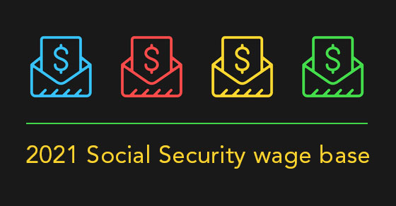 """The 2021 """"Social Security wage base"""" is increasing"""